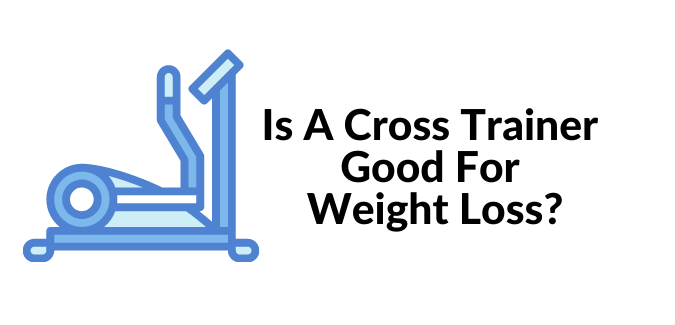 are cross trainers good for weight loss?